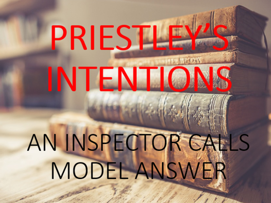 Model Answer: Priestley's Intentions in 'An Inspector Calls'