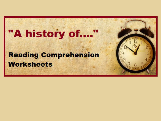 """A History Of..."" - Reading Comprehension Worksheets"
