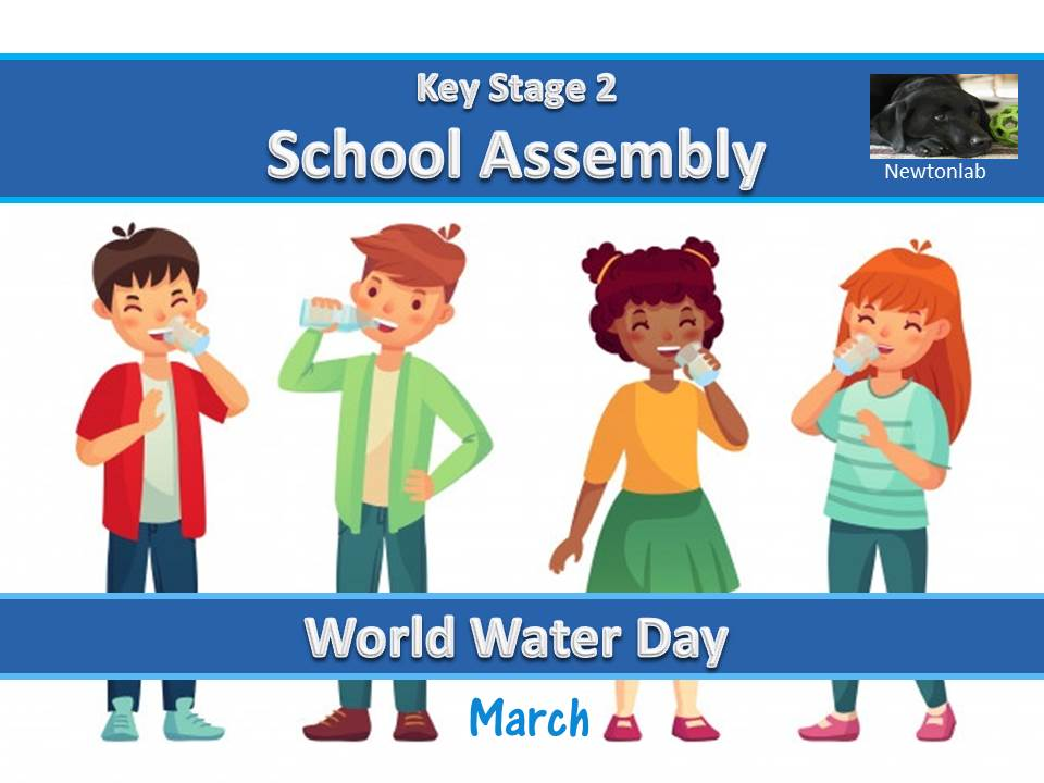 World Water Day Assembly - 22nd March 2021 - Key Stage 2