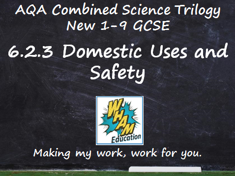 AQA Combined Science Trilogy: 6.2.3 Domestic Uses and Safety