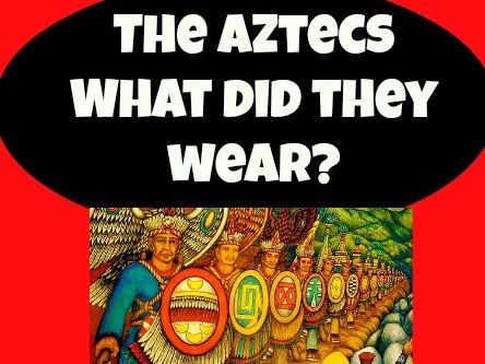 The Aztecs Every Day Life; Clothing