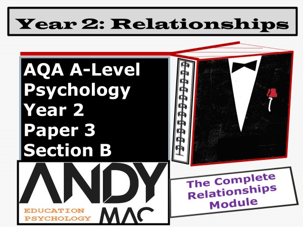 AQA A-Level Psychology: Year 2 Relationships, The Complete Module, (Paper 3, Section B)