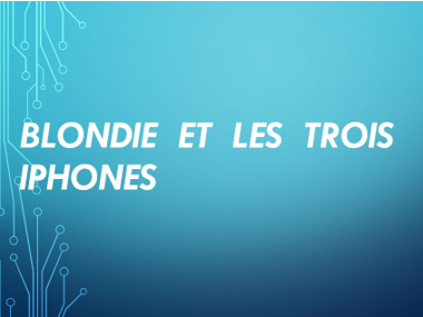 Blondie et les 3 iPhones - French CI / TPRS adj/demonstrative/compar-superlative