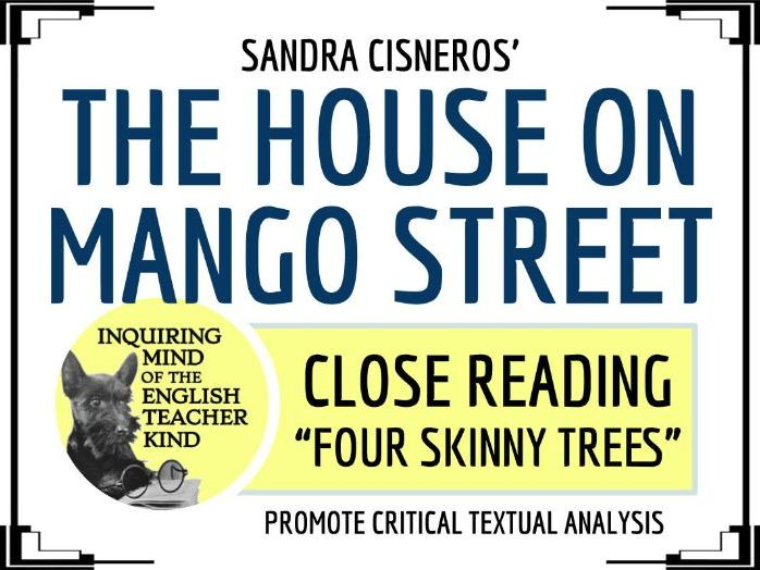 "The House on Mango Street Close Reading of ""Four Skinny Trees"""