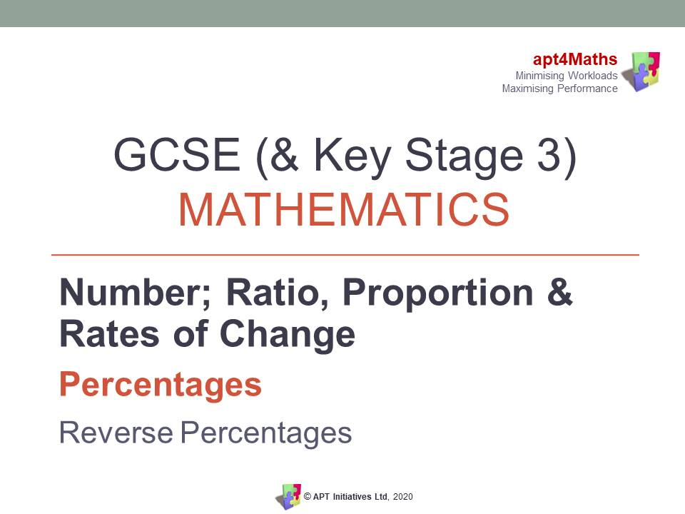 apt4Maths: PowerPoint Presentation on Percentages -REVERSE  PERCENTAGES for GCSE (& KS3) Mathematics
