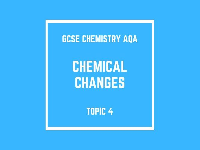 GCSE Chemistry AQA Topic 4: Chemical Changes