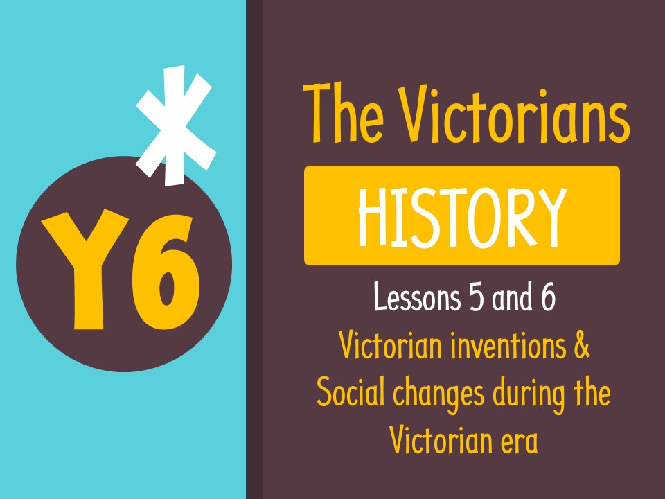 Year 6 History - The Victorians - Inventions and social changes (Lessons 5&6)
