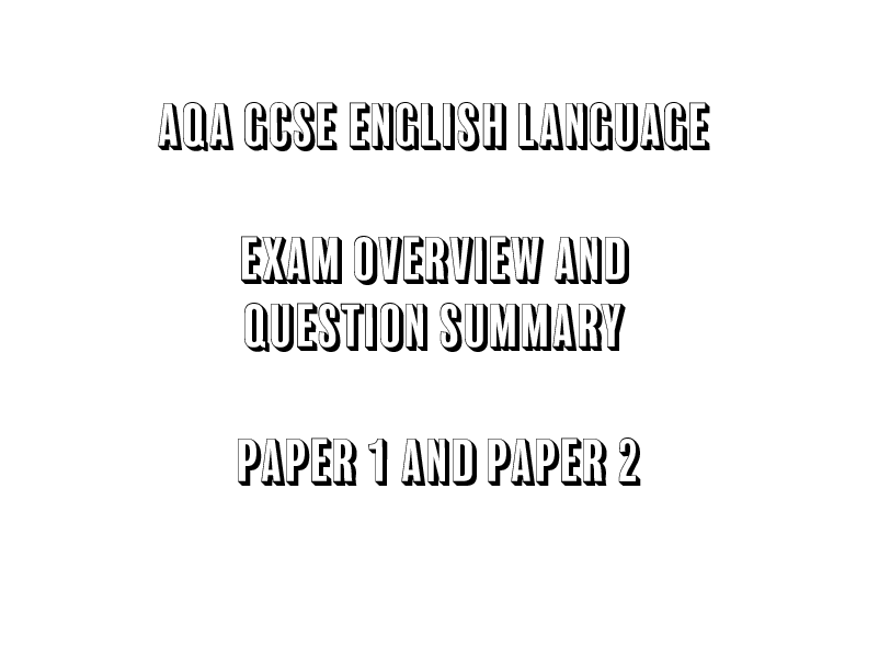 AQA GCSE English Language Exam Overview and Question Summary Paper 1 and Paper 2