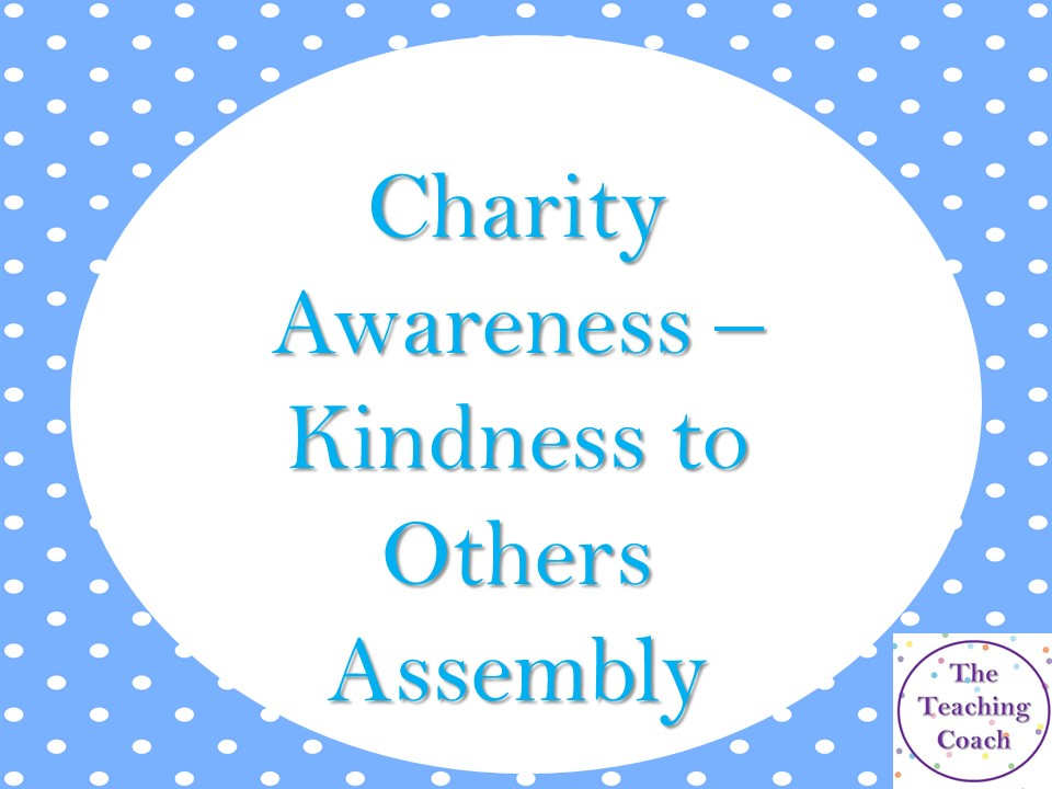 Charity Awareness - Kindness to Others Assembly