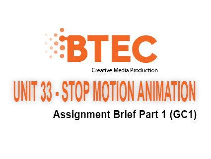 BTEC Creative Media Production (TV & Film) - Unit 33 Stop Motion Assignment brief Part 1