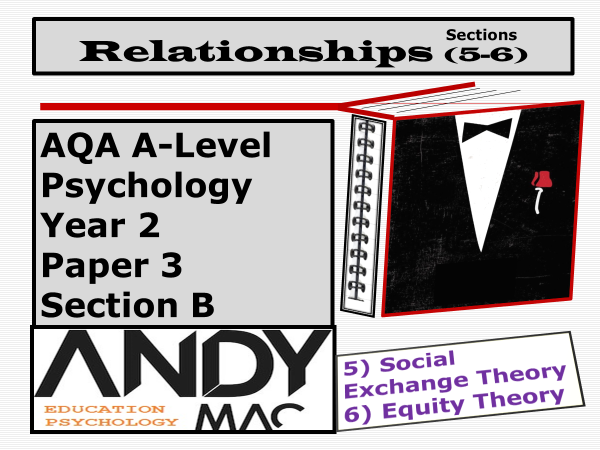 AQA A-Level Psychology: Year 2 Relationships Module, Sections #5 #6: Social Exchange and Equity