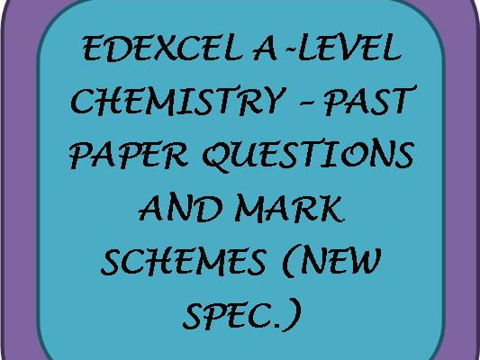 Edexcel A-Level Chemistry (New Spec.) Past Paper Questions w/Mark Schemes