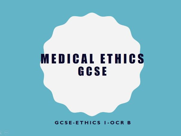 Ethics 1- GCSE-OCR B- Medical Ethis - 2017- Revision Notes