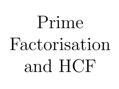 Prime Factorisation & HCF