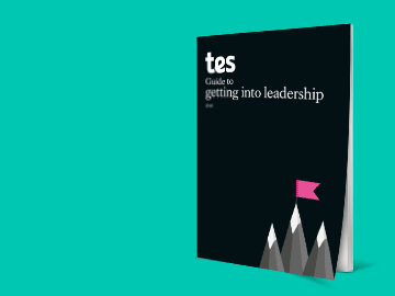 Tes guide to getting into leadership