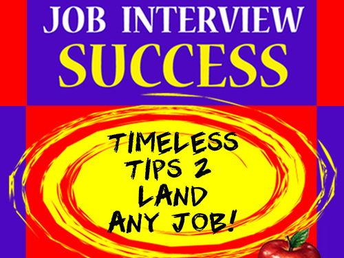 Career & Job Interview Success: Timeless Tips 2 Land ANY Job! ~ ideas For Teens & Adults