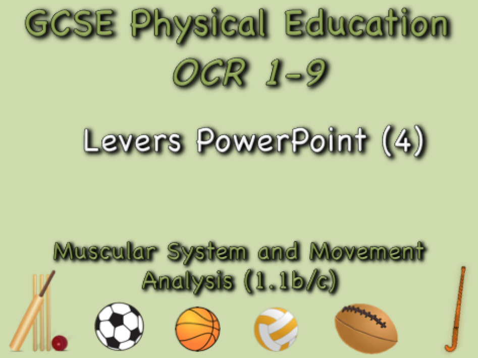 GCSE OCR PE  (1.1b/c) Muscular System and Movement Analysis  - Levers PowerPoint