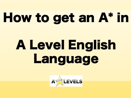 How to get an A* in A Level English Language