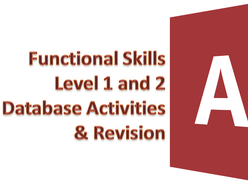 Functional Skills ICT Level 1 & 2:  Database Activities & Revision