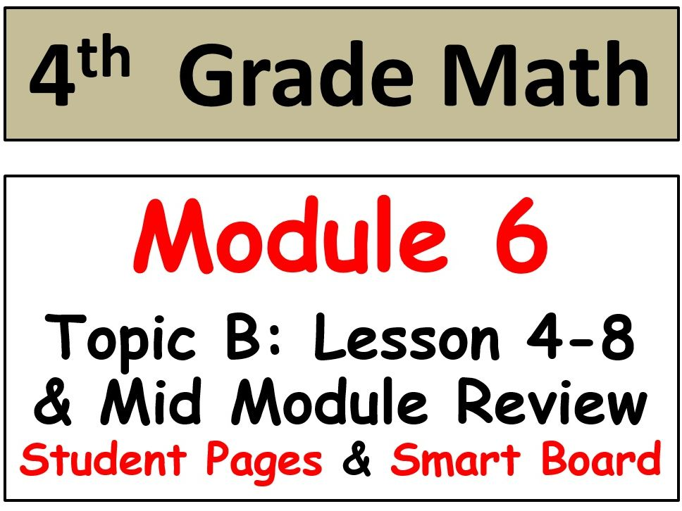 Grade 4 Math Module 6 Topic B, lessons 4-8: Smart Bd, Stud Pgs, Mid-Mod Review