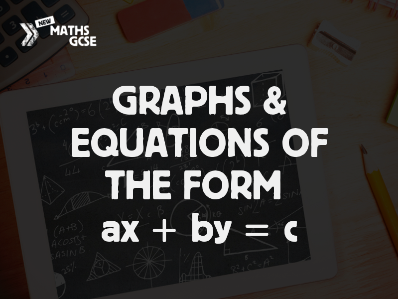 Graphs & Equations of the Form ax + by = c - Complete Lesson