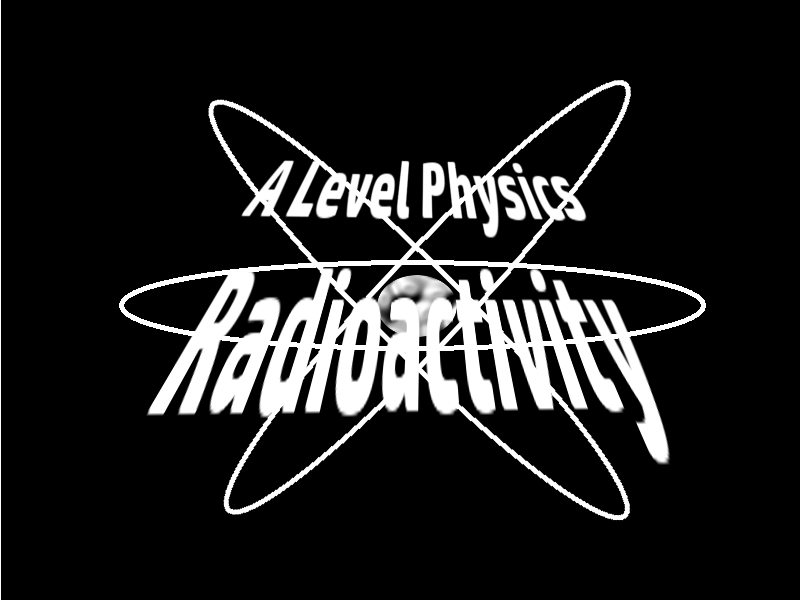 A Level Physics Radioactivity 1 : The Discovery of the Nucleus