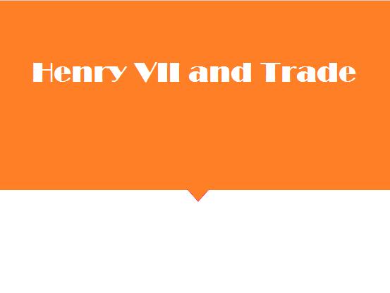 Henry VII and trade: AQA A2 Level History: The Tudors