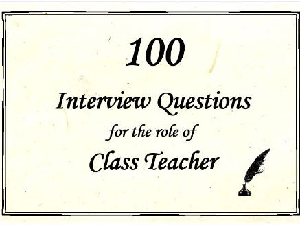 100 Interview Questions for the Role of Class Teacher – up to date for 2017