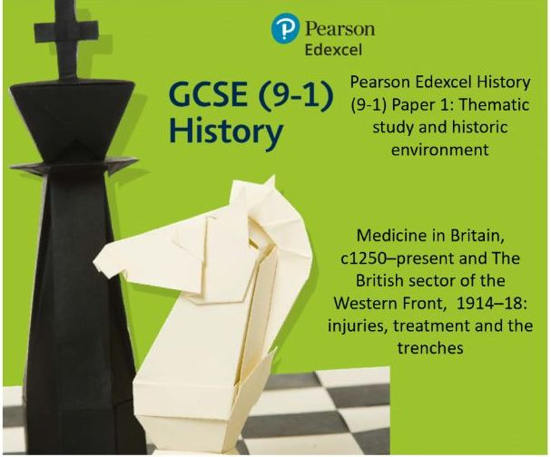 Pearson Edexcel History (9-1) Paper 1: Thematic study and historic environment -  Medicine in Britain, c1250–present and The British sector of the Western Front,  1914–18: injuries, treatment and the trenches