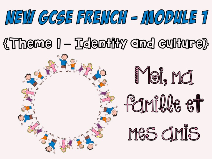New GCSE French - Module 1 - Moi, ma famille et mes amis - Theme 1