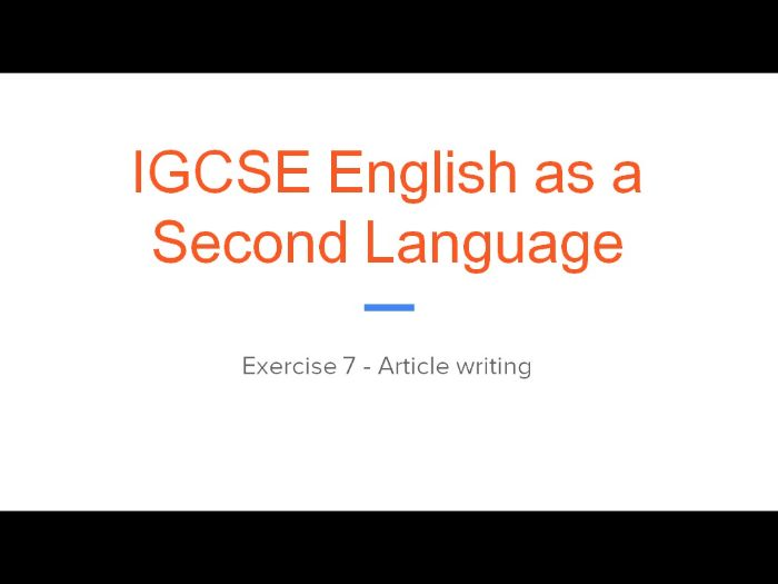 Guide to completing IGCSE English as a Second Language (0510/0511) Exercise 7 -Article writing