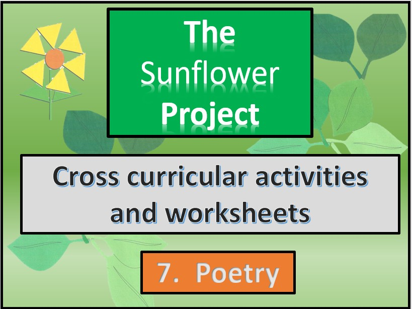 The sunflower project. Poetry. Cross curricular, Creative worksheets. Section seven.