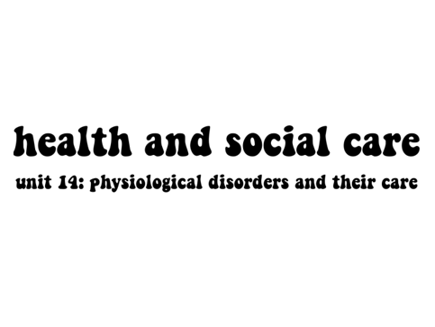 Health and Social Care Unit 14 Physiological Disorders (Distinction)