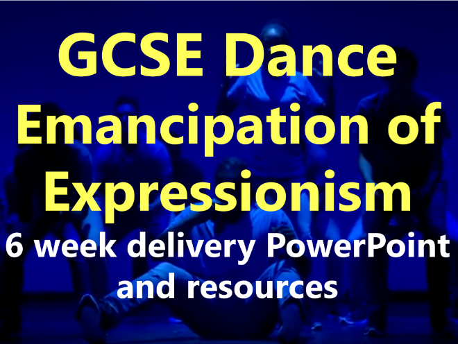 KS4 GCSE Dance: Emancipation of Expressionism 6 Week delivery PowerPoint and resources