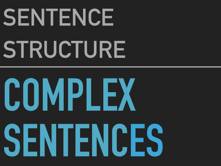 English Sentence Structure: Complex Sentences.