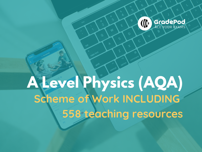 GradePod's Complete Scheme of Work for AQA A Level Physics (incl. 550+ resources)