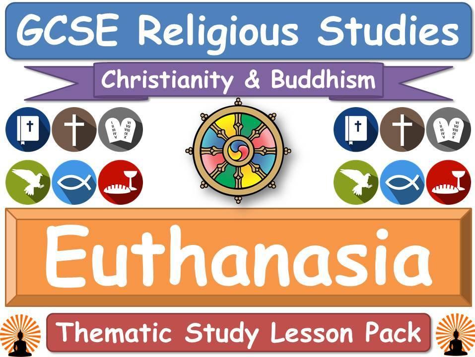 Euthanasia - Buddhism & Christianity (GCSE Lesson Pack) [Religious Studies]
