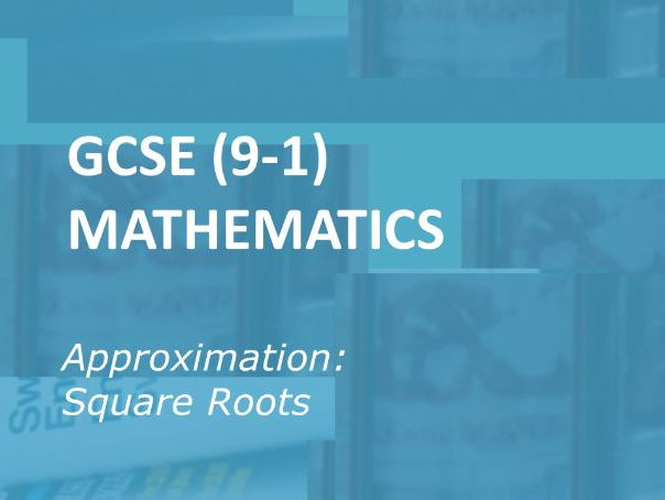 GCSE (9-1) Mathematics: Approximation of Square Roots.