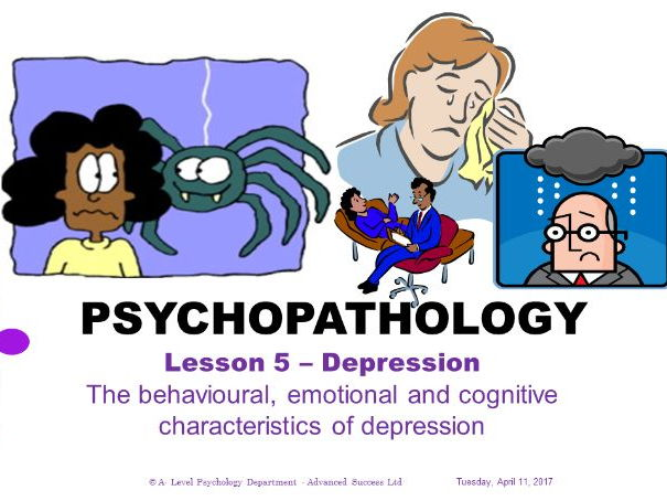 Powerpoint -  Psychopathology -  Lesson 5 Depression - Characteristics of depression