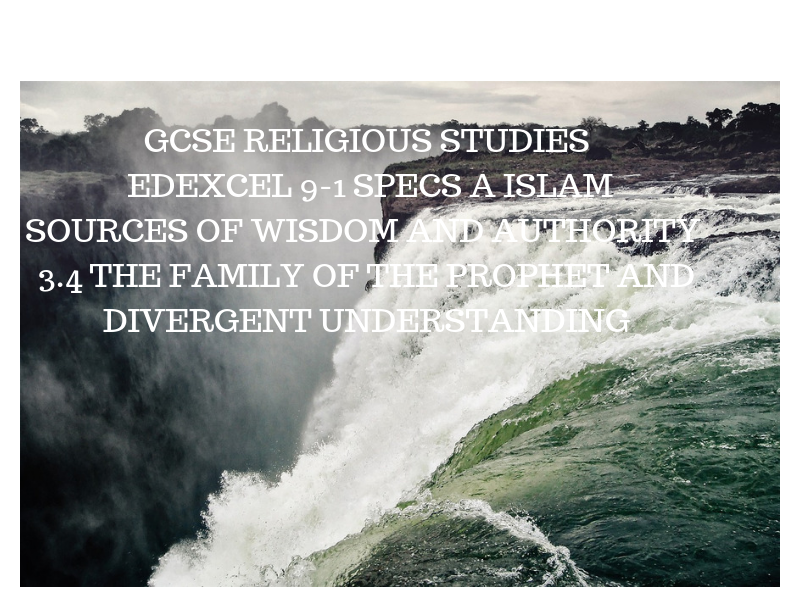 GCSE RS 9-1 EDEXCEL SPECS A SOURCES OF AUTHORITY. ISLAM 3.4 Family of the Prophet and divergences