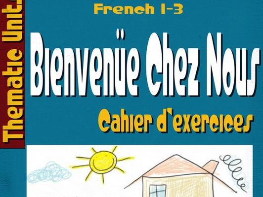 Bienvenüe Chez Nous Thematic Unit Workbook- Cahier d'Exercices