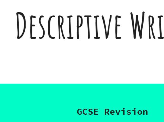 Descriptive Writing - GCSE revision