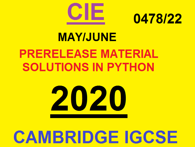 CIE Computer Science (0478/22) Pre-Release Material May/June 2020 Solutions - programs & pseudocode
