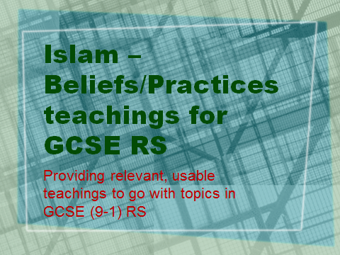 GCSE (9-1) RS - relevant teachings for Islam Beliefs and Practices