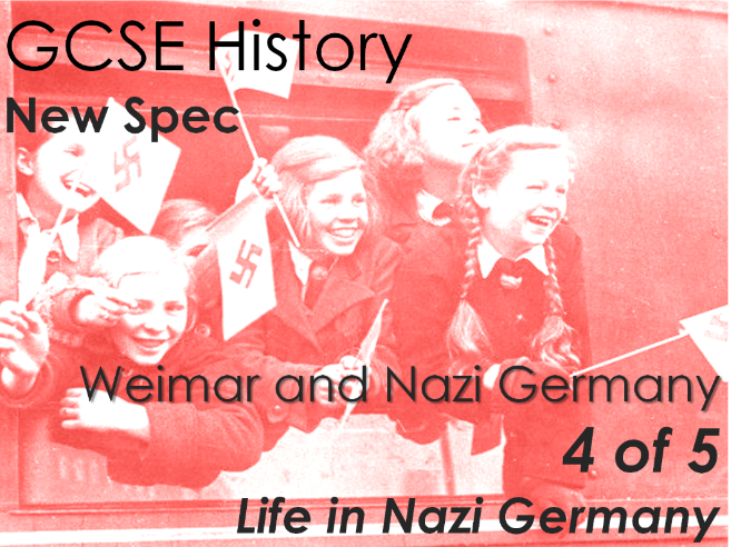 GCSE History (New Spec) Weimar and Nazi Germany (4 of 5) - Life in Nazi Germany