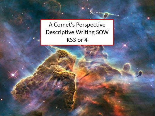 A Comet's Perspective Descriptive Writing SOW KS3 or 4