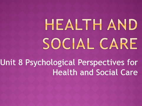 unit 8 psychological perspectives for health and social care 6335spl3 - unit 8 psychological perspectives for health and social care / summary 6335spl3 - unit 8 psychological perspectives for health and social care.