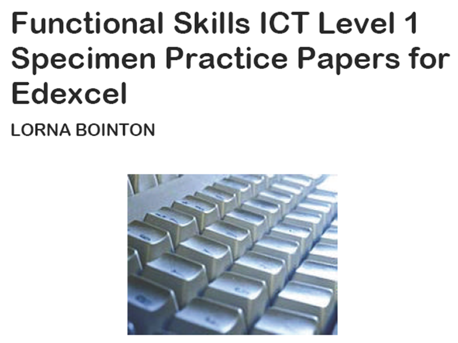 Functional Skills ICT Level 1:  Specimen Practice Papers (for Edexcel)