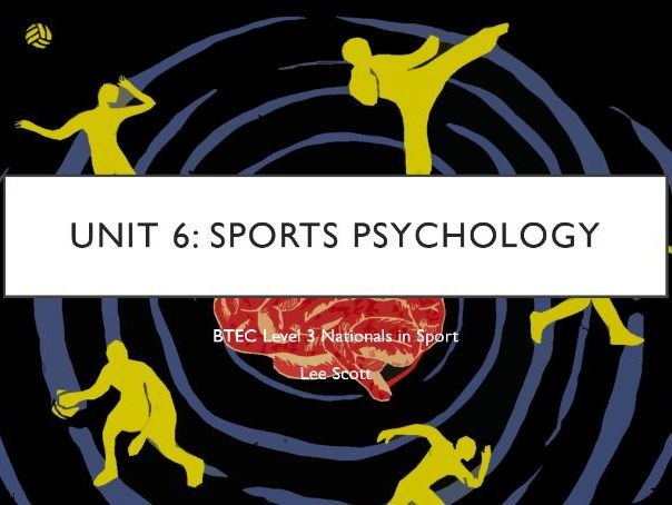 Unit 6 - Sports psychology (BTEC Level 3 Sport)