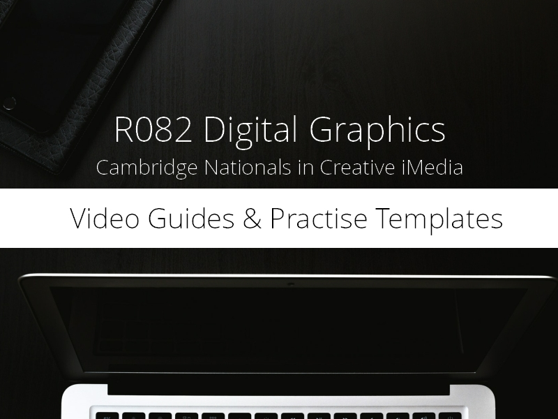 R082 Digital Graphics | Video Guides and Practise Templates | Creative iMedia | Cambridge Nationals